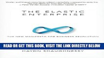 [READ] EBOOK The Elastic Enterprise: The New Manifesto for Business Revolution ONLINE COLLECTION