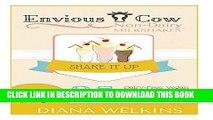 Ebook Envious Cow Non-Dairy Milkshakes: 25 Shake It Up, Dairy-Free, Vegan, and Paleo Friendly