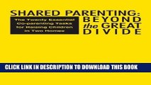 [PDF] Shared Parenting: Beyond The Great Divide: The Twenty Essential Co-Parenting Tasks For