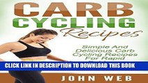 Ebook Carb Cycling: Carb Cycling Recipes - Simple And Delicious Carb Cycling Recipes For Rapid Fat