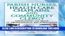 [READ] EBOOK Parish Nurses, Health Care Chaplains, and Community Clergy: Navigating the Maze of