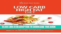 Ebook The Low Carb High Fat Diet: A Quick Start Guide To The Low Carb High Fat Diet. Lose Weight