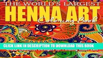 Best Seller The World s Largest Henna Art Coloring Book: 300 Beautiful Designs for Finding Inner