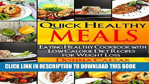 Best Seller Quick Healthy Meals: An Eating Healthy Cookbook with Low Fat, Low Carb Recipes for