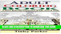 Ebook Adult Coloring Book: Volume 1: A Stress Relieving Celebration of Life, Love   Pride (Color