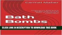 Ebook Bath Bombs: Amazing DIY Bath Bomb Recipes that You Can Make At Home for a Luxury Bath (Bath