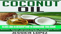 Ebook Coconut Oil: Learn The Benefits of Coconut Oil: Weight Loss, Benefits, Secrets, Increase