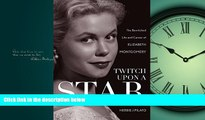 EBOOK ONLINE  Twitch Upon a Star: The Bewitched Life and Career of Elizabeth Montgomery  BOOK