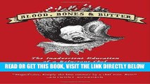 [READ] EBOOK Blood, Bones   Butter: The Inadvertent Education of a Reluctant Chef ONLINE COLLECTION