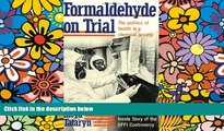 READ FULL  Formaldehyde on Trial: The Politics of Health in a Chemical Society  READ Ebook Full