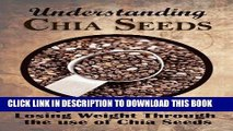 Ebook Understanding Chia Seeds: A Quick Method for Losing Weight Through the use of Chia Seeds