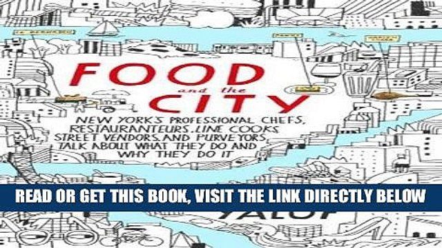 [READ] EBOOK Food and the City: New York s Professional Chefs, Restaurateurs, Line Cooks, Street