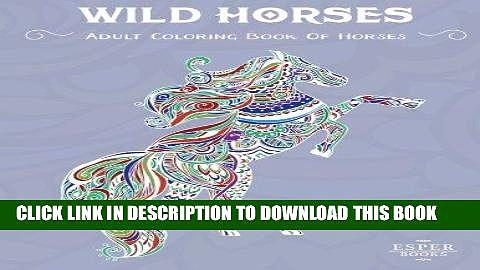 Ebook Wild Horses: An Adult Coloring Book of Horses Free Read