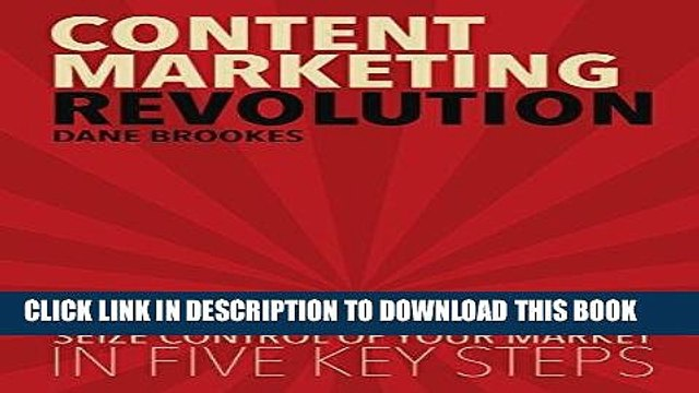 Best Seller Content Marketing Revolution: Seize Control of Your Market in Five Key Steps Free