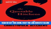 [READ] EBOOK The Quotable Hitchens: From Alcohol to Zionism--The Very Best of Christopher Hitchens