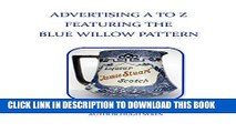 Ebook Advertising A To Z Featuring The Blue Willow Pattern Free Read