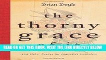 [FREE] EBOOK The Thorny Grace of It: And Other Essays for Imperfect Catholics BEST COLLECTION