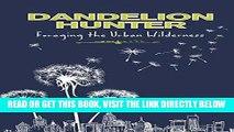 [FREE] EBOOK Dandelion Hunter: Foraging The Urban Wilderness ONLINE COLLECTION