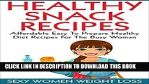 Ebook Healthy Snack Recipes: Affordable Easy to Prepare Healthy Diet Recipes for The Busy Woman
