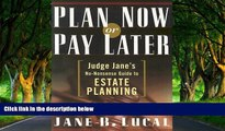 Deals in Books  Plan Now or Pay Later: Judge Jane s No-Nonsense Guide to Estate Planning  Premium