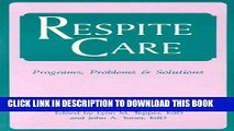 [FREE] EBOOK Respite Care: Problems, Programs   Solutions BEST COLLECTION