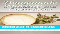 Ebook Homemade Makeup and Cosmetics: Learn How to Make Your Own Natural Makeup and Cosmetics Free