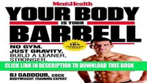 Ebook Men s Health Your Body is Your Barbell: No Gym. Just Gravity. Build a Leaner, Stronger, More