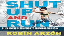 Ebook Shut Up and Run: How to Get Up, Lace Up, and Sweat with Swagger Free Read