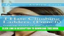 [New] Ebook I Hate Climbing Ladders. (French): Trading Forex to get a Lifestyle (1) (Volume 4)