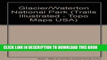 Read Now Trails Illustrated Glacier, Waterton Lakes National Parks: Montana, Usa/Alberta, Canada