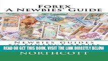 [New] Ebook Forex A Newbies  Guide (Newbies Guides to Finance) Free Read