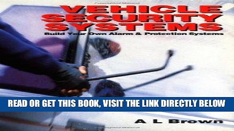 [FREE] EBOOK Vehicle Security Systems: Build Your Own Alarm and Protection Systems ONLINE COLLECTION