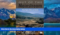 Big Deals  Out of the Mainstream: Water Rights, Politics and Identity  Full Ebooks Most Wanted