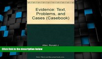 Big Deals  Evidence: Text, Problems, and Cases (Casebook)  Full Read Best Seller