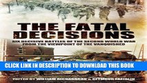 Read Now The Fatal Decisions: Six Decisive Battles of the Second World War from the Viewpoint of