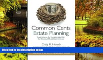 Must Have  Common Cents Estate Planning: Practical Advice You Should Consider With Your Attorney,