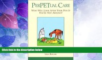 Must Have PDF  PerPETual Care: Who Will Look after Your Pets If You re Not Around?  Best Seller