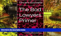 Must Have  The Bad Lawyers Primer: How to Get Even With A Lawyer Who s A Lying, Cheating,