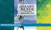 READ FULL  The Smart Guide to Getting Divorced: What you need to know to be safe, to be smart and