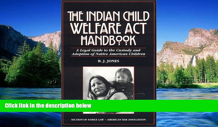Must Have  The Indian Child Welfare Act Handbook: A Legal Guide to the Custody and Adoption of