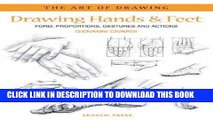 Read Now Drawing Hands   Feet: Form - Proportions - Gestures and Actions (The Art of Drawing)