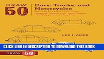 Read Now Draw 50 Cars, Trucks, and Motorcycles: The Step-by-Step Way to Draw Dragsters, Vintage