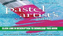 Read Now Pastel Artist s Bible: An Essential Reference for the Practicing Artist (Artist s Bibles)