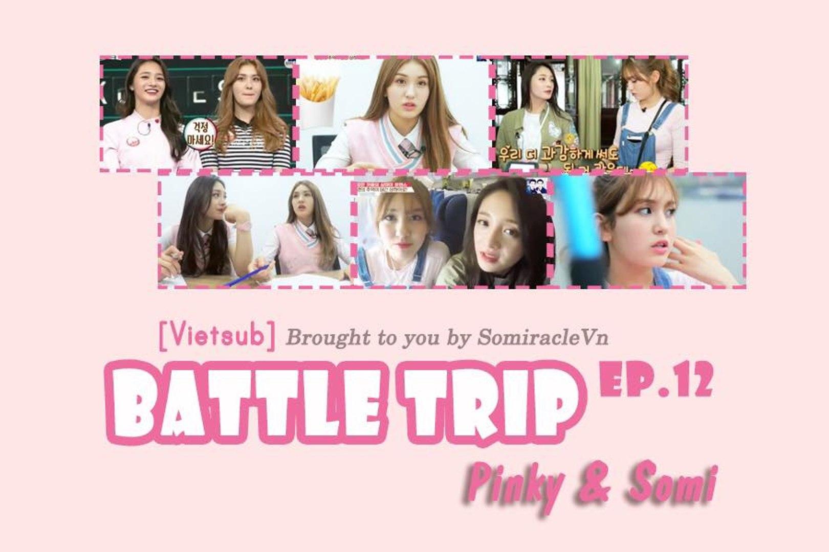 [Vietsub] Battle Trip - Ep.12 Part 1/4 Pinky & Somi