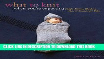 [PDF] What to Knit When You re Expecting: Simple Mittens, Blankets, Hats   Sweaters for Baby Full