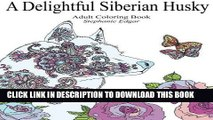 Best Seller A Delightful Siberian Husky: Adult Coloring Book (Siberian Husky Collection) (Volume