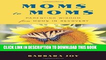 [PDF] Moms to Moms: Parenting Wisdom from Moms in Recovery Full Online