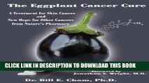 Best Seller The Eggplant Cancer Cure: A Treatment for Skin Cancer and New Hope for Other Cancers