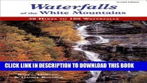 Ebook Waterfalls of the White Mountains: 30 Hikes to 100 Waterfalls Free Read