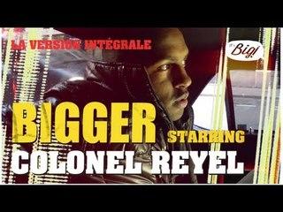 L'interview de Colonel Reyel en mode intégrale - Bigger